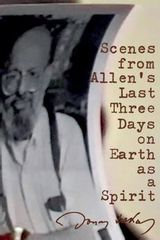Scenes from Allen's Last Three Days on Earth as a Spirit - Documentaire (1997)